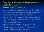 question 8 what recordkeeping does a refiller have to do