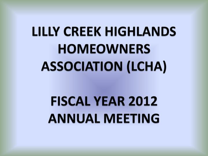 lilly creek highlands homeowners association lcha fiscal year 2012 annual meeting