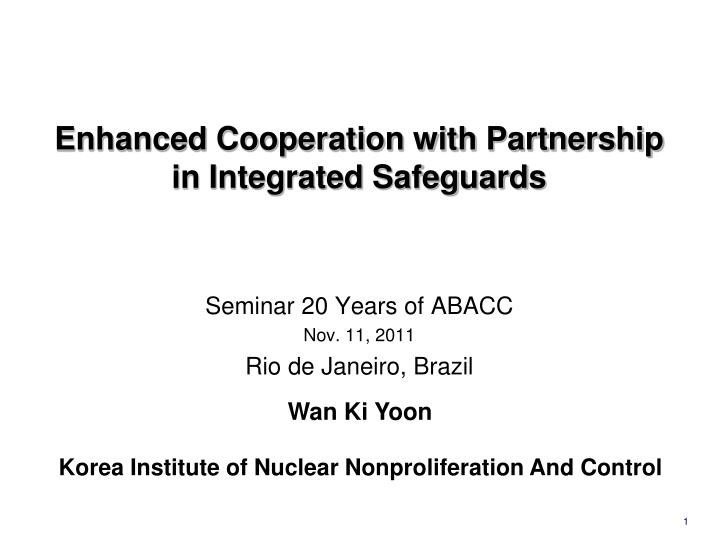 Enhanced cooperation with partnership in integrated safeguards
