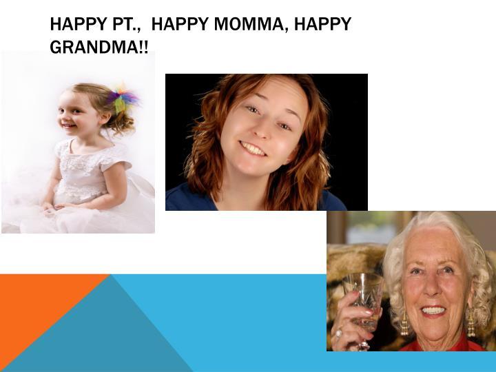 Happy Pt.,  Happy Momma, Happy Grandma!!