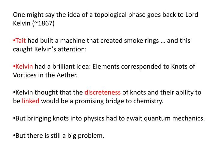 One might say the idea of a topological phase goes back to Lord Kelvin (~1867)
