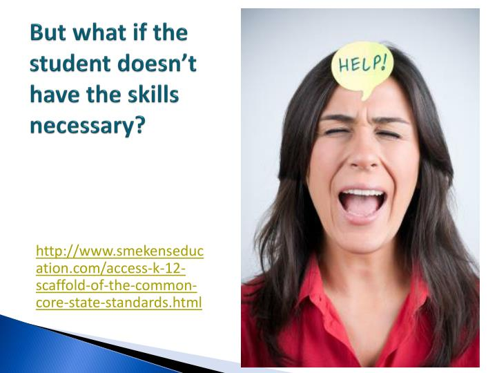 But what if the student doesn't have the skills necessary?