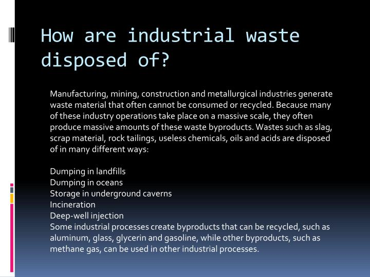 How are industrial waste disposed of?
