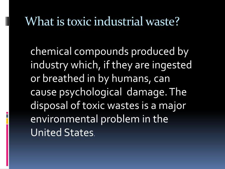 What is toxic industrial waste?