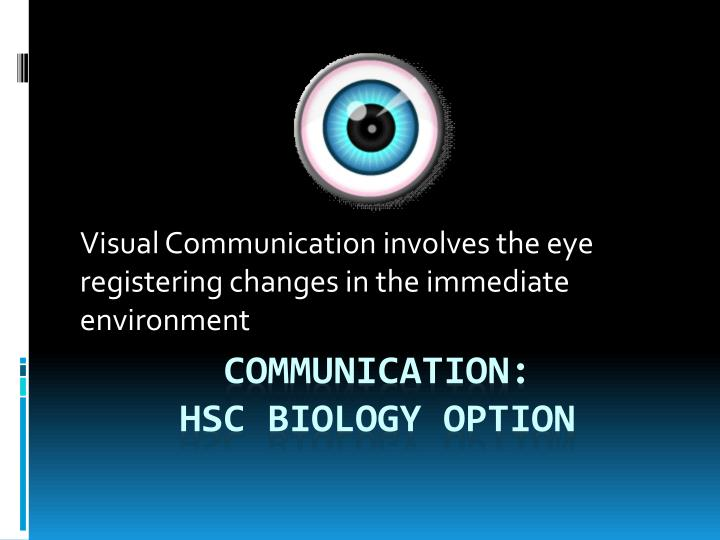 Visual communication involves the eye registering changes in the immediate environment