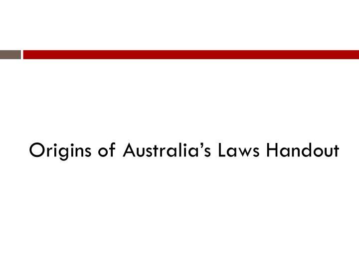 Origins of Australia's Laws Handout