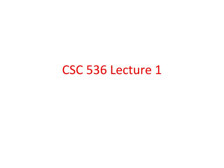 csc 536 lecture 1 n.