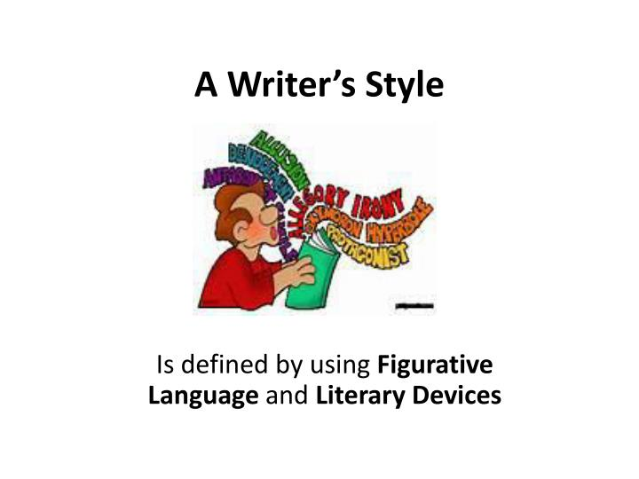 writing style definition Style in literature is the literary element that describes the ways that the author uses words — the author's word choice, sentence structure, figurative language, and sentence arrangement all work together to establish mood, images, and meaning in the text.