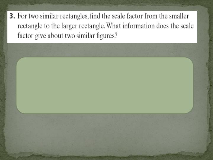 The scale factor tells you how much bigger or smaller one shape is than the other shape.