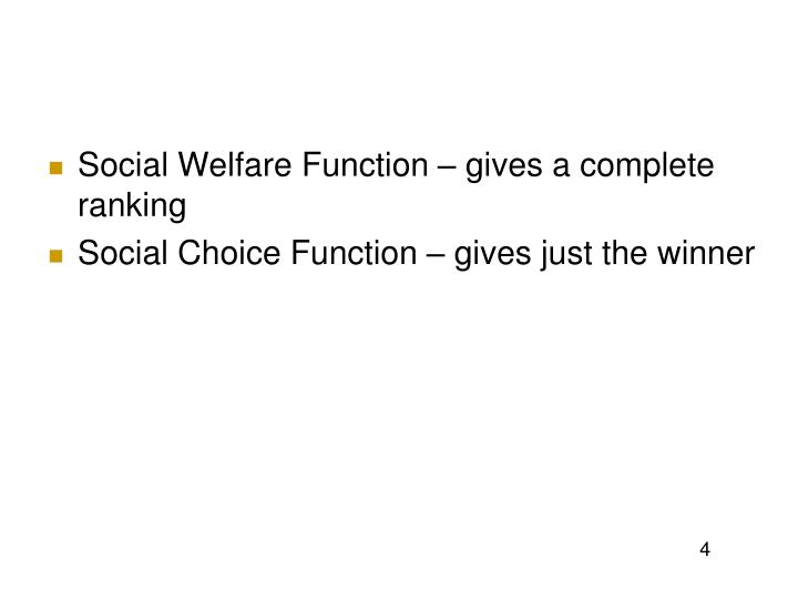 Social Welfare Function – gives a complete ranking