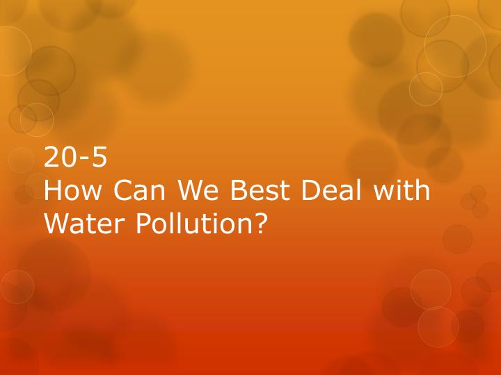 how to dealt with water pollution The adage reduce-reuse-recycle is still relevant to deal with the problem of plastic waste reduce  how to stop water pollution.