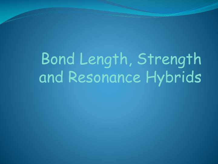 Bond Length, Strength and Resonance Hybrids