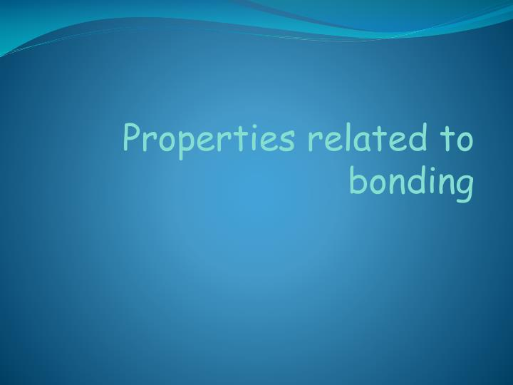 Properties related to bonding