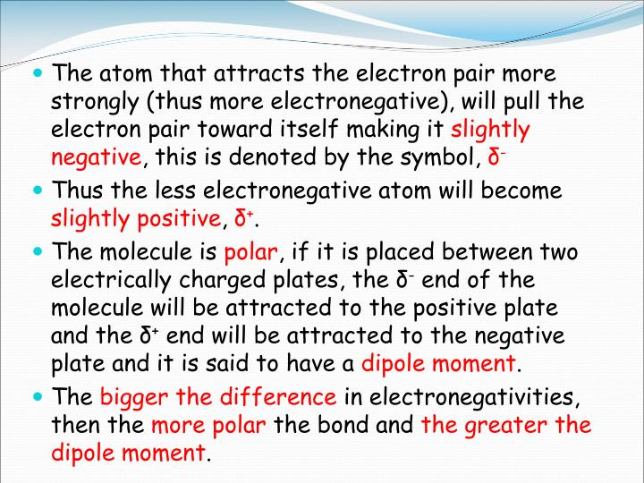 The atom that attracts the electron pair more strongly (thus more electronegative), will pull the electron pair toward itself making it