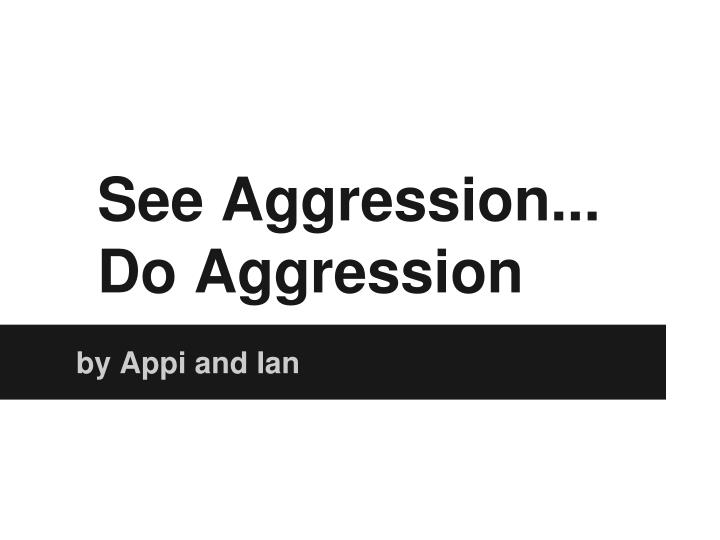 see aggression do aggression n.