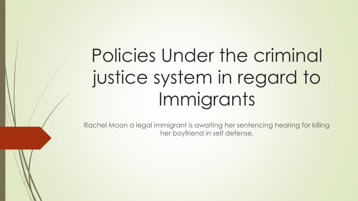 Policies under the criminal justice system in regard to immigrants