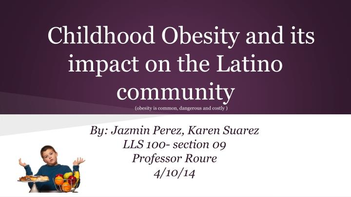childhood obesity and its impact on the latino community obesity is common dangerous and costly n.