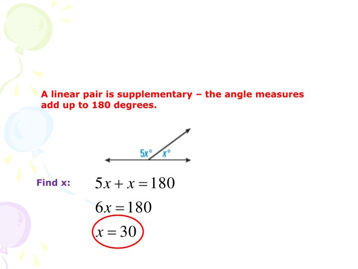 A linear pair is supplementary – the angle measures