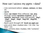 how can i access my pgms data