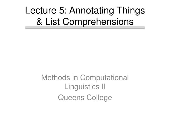 Lecture 5 annotating things list comprehensions