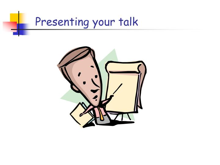 Presenting your talk