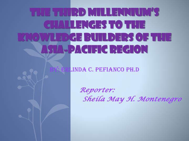 THE THIRD MILLENNIUM'S CHALLENGES TO THE KNOWLEDGE BUILDERS OF THE ASIA-PACIFIC REGION