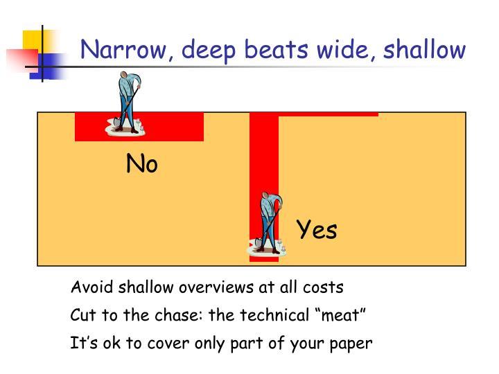 Narrow, deep beats wide, shallow