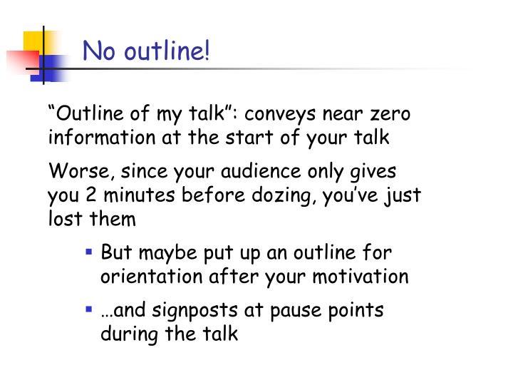 No outline!