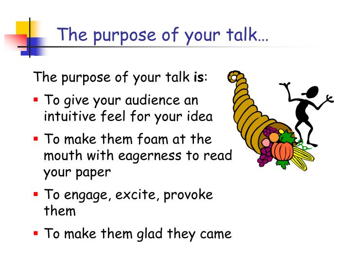 The purpose of your talk…