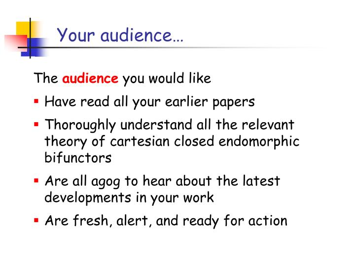 Your audience…