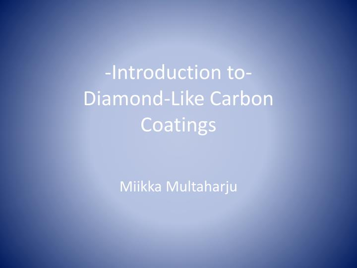 introduction to diamond like carbon coatings n.