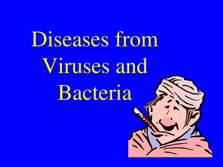 Diseases from Viruses and Bacteria