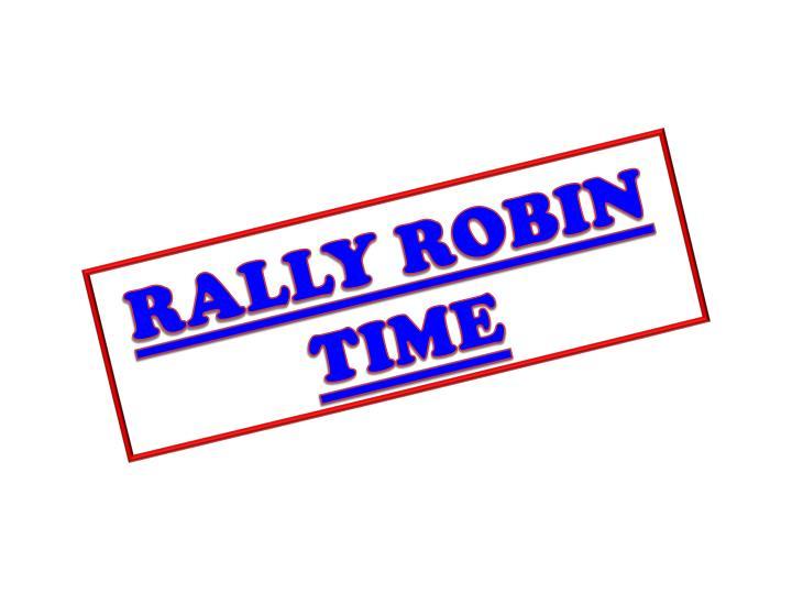 RALLY ROBIN TIME