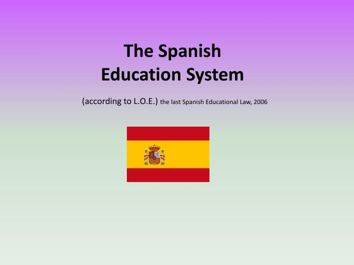 the spanish education system according to l o e the last spanish educational law 2006 n.
