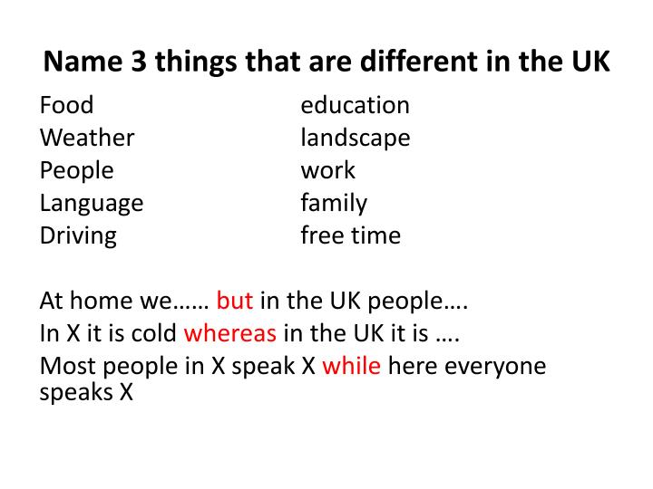 Name 3 things that are different in the UK