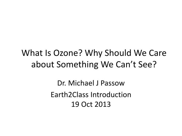 what is ozone why should we care about something we can t see n.