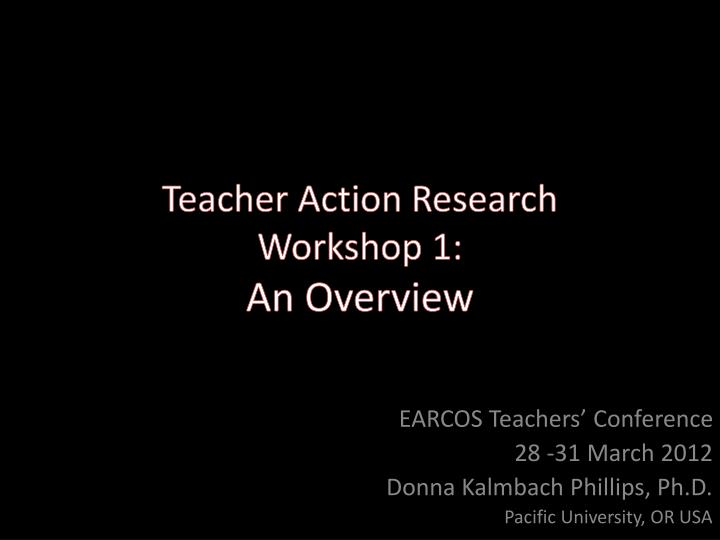 teacher action research workshop 1 an overview n.