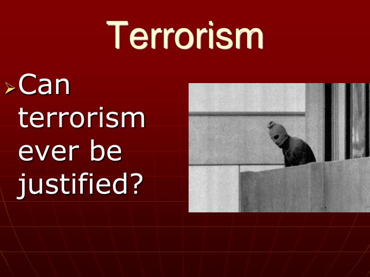 terrorism can terrorism ever be justified