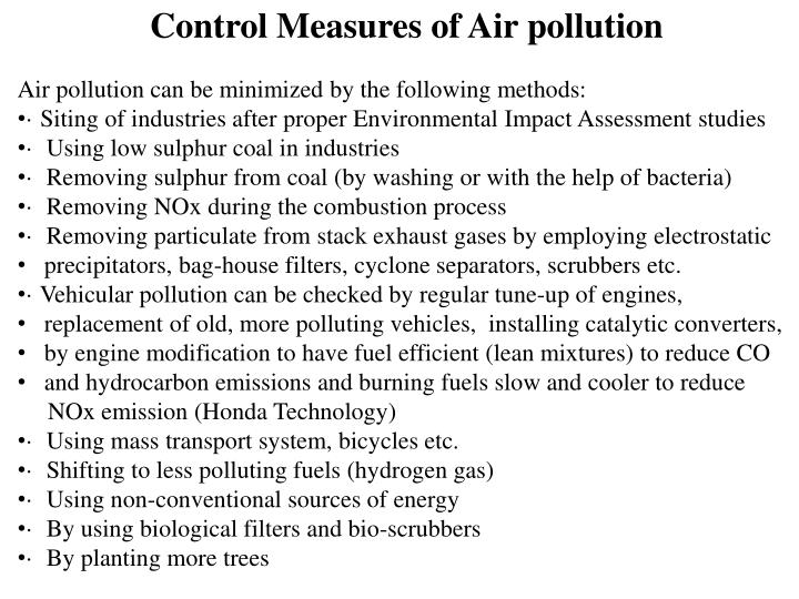 environmental pollution control measures Air pollution and its control measures sameer kumar1 and dhruv katoria2 department of environment engineering, delhi technological university (dce), bawana, delhi, india abstract air pollution are basically the foreign material in the air—can be manmade or occur naturally, and are concentrated where people are concentrated.