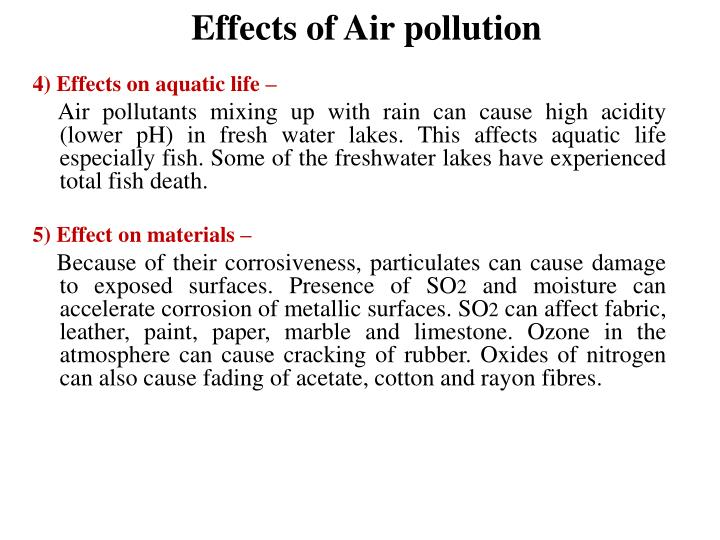 cause and effect of air pollution Air pollution affects men, animals, plants, forests, materials and also has a profound adverse effect on atmosphere (i) effect on man: it is detrimental to human health causing major respiratory disorders.