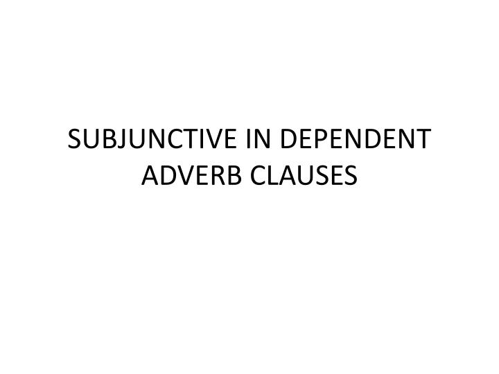 subjunctive in dependent adverb clauses n.