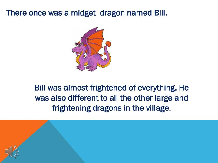There once was a midget  dragon named Bill.
