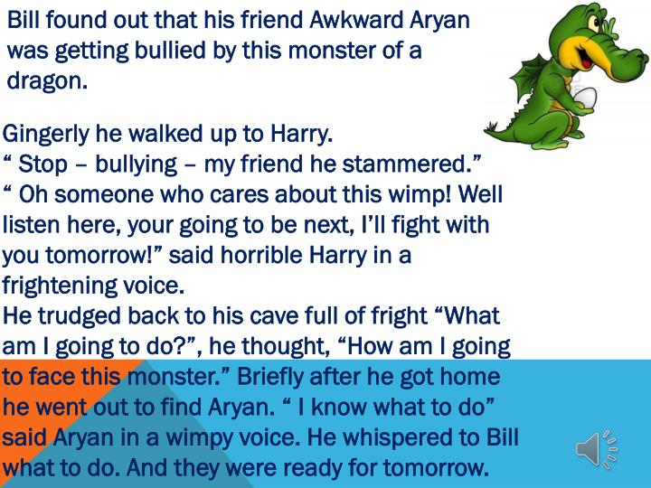 Bill found out that his friend Awkward Aryan was getting bullied by this monster of a dragon.