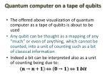 quantum computer on a tape of qubits