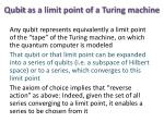qubit as a limit point of a turing machine