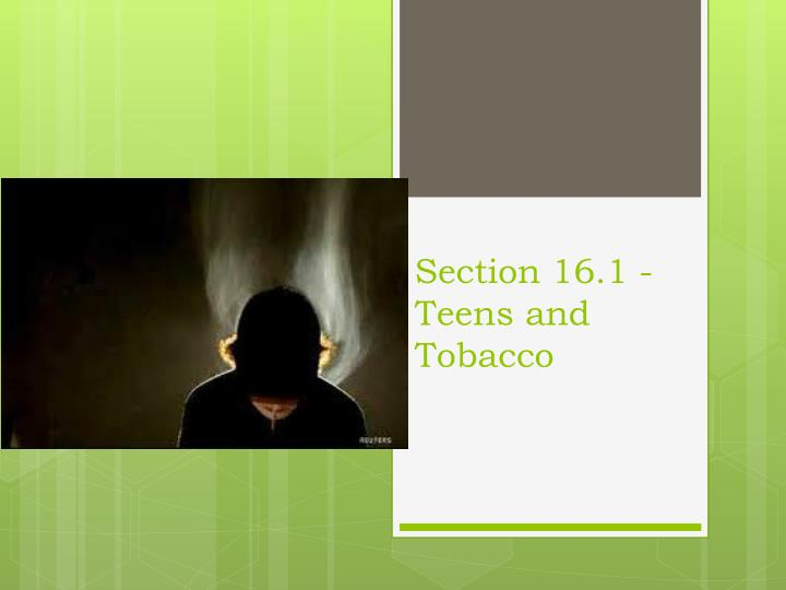 Section 16 1 teens and tobacco