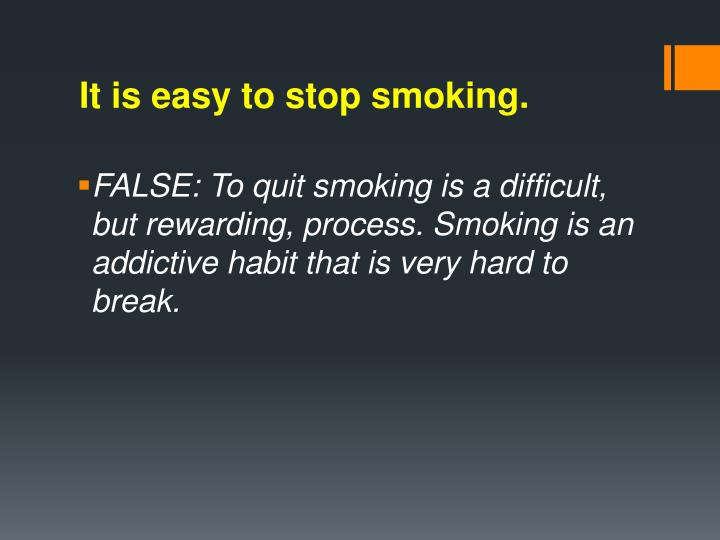 It is easy to stop smoking.