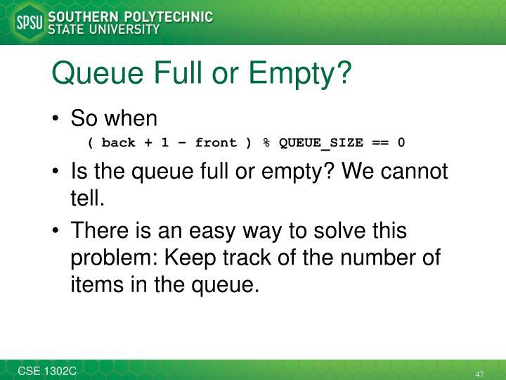 Queue Full or Empty?