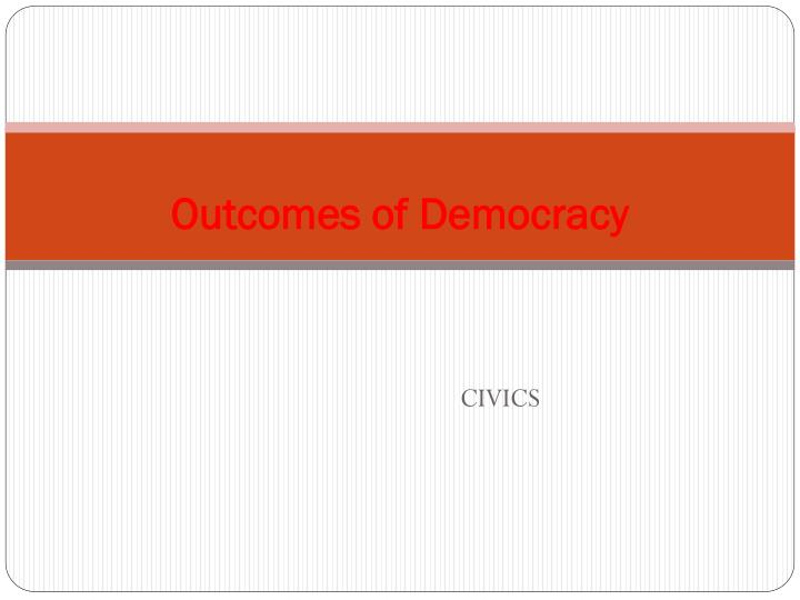 outcomes of democracy n.