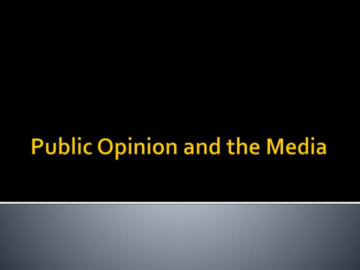 the role of media in shaping the public opinion Abstract in our democratic society, mass media is the driving force of public opinion media sources such as internet, newspaper, news-broadcasts, etc, play significant roles in shaping a person's understanding and perception about the.